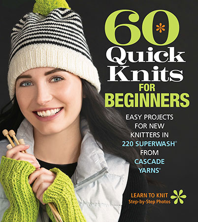60 Quick Knits for Beginners: Easy Projects for New Knitters 60