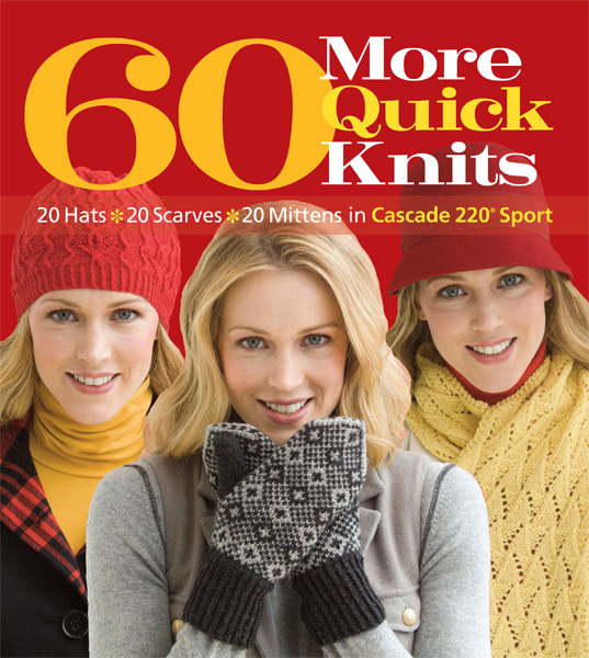 60 More Quick Knits: 20 Hats*20 Scarves*20 Mittens Cascade 220