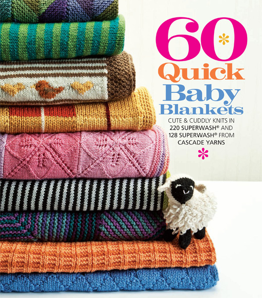 60 Quick Baby Blankets: Cute & Cuddly Knits in 220 Superwash