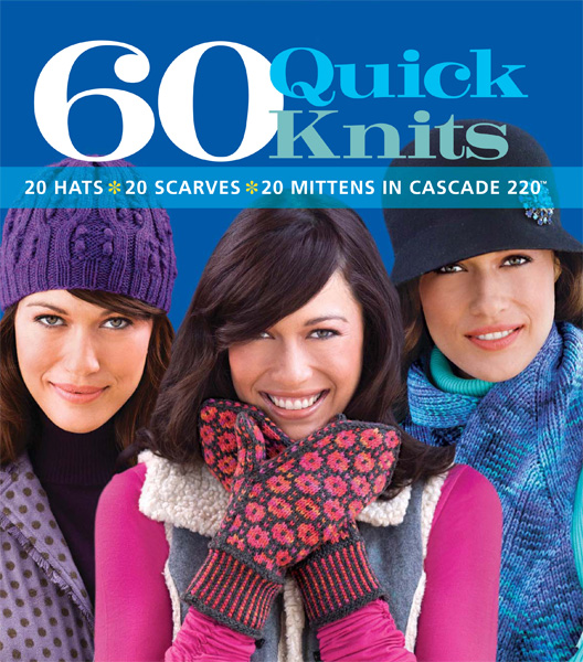 60 Quick Knits: 20 Hats*20 Scarves*20 Mittens in Cascade 220