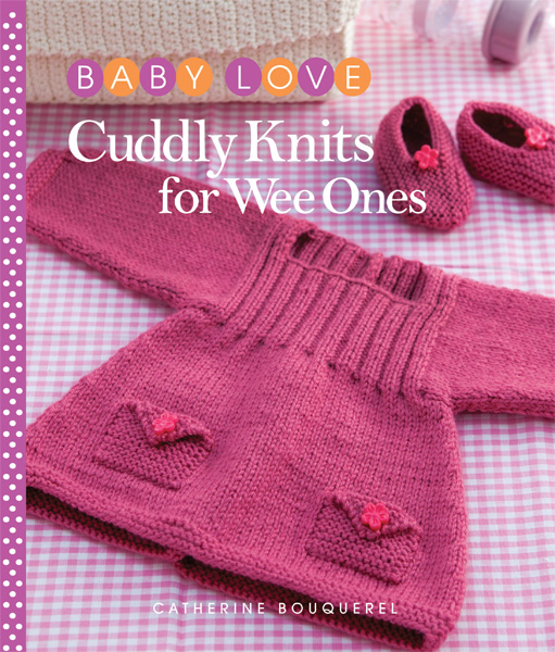 Baby Love: Cuddly Knits for Wee Ones