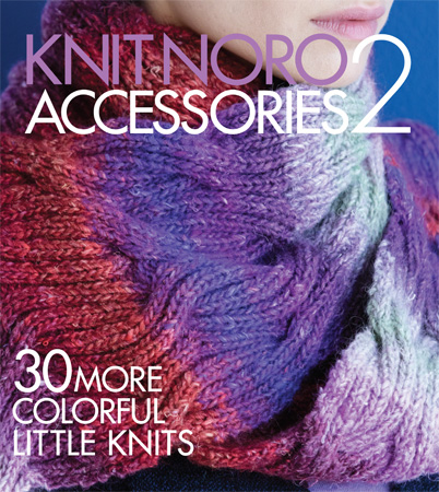 Knit Noro Accessories 2: 30 More Colorful Little Knits